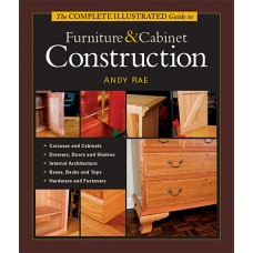 The Complete Illustrated Guide to Furniture & Cabinet Construction (Hardback)