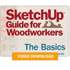 SketchUp® Guide for Woodworkers - The Basics (Video Download)